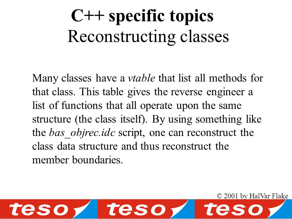 Reconstructing classes C++ specific topics Many classes have a vtable that list all methods for that class.