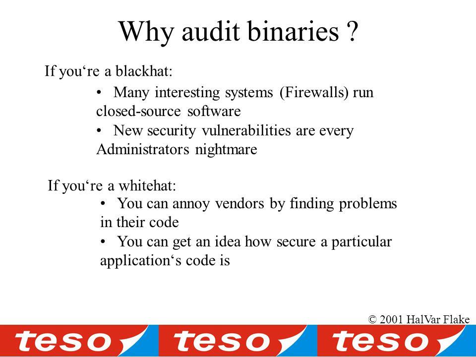 © 2001 HalVar Flake Why audit binaries .