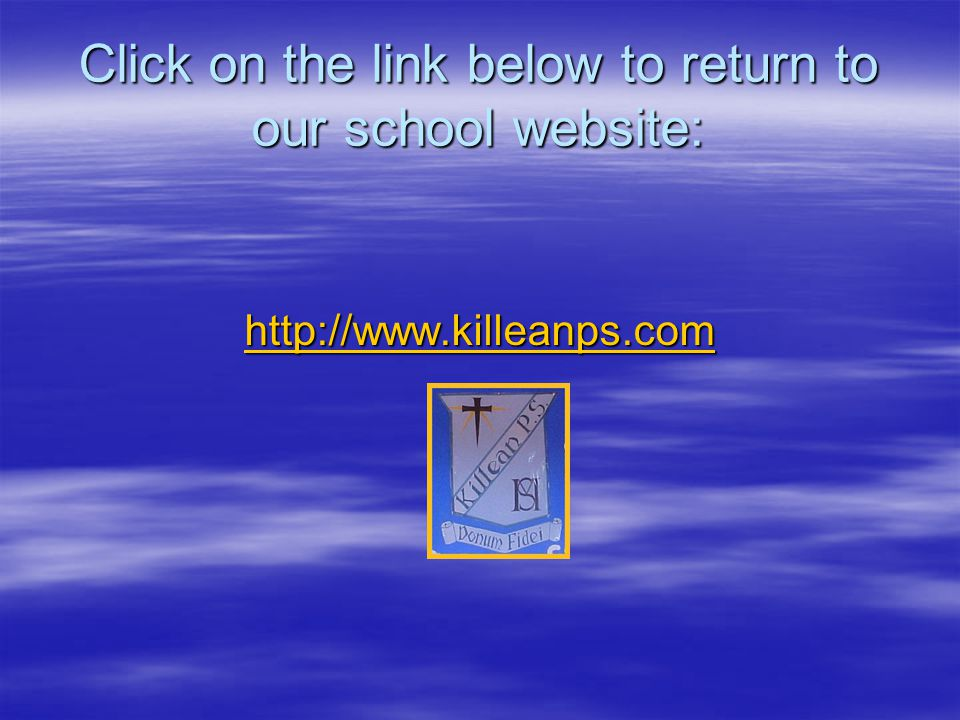 Click on the link below to return to our school website: http://www.killeanps.com
