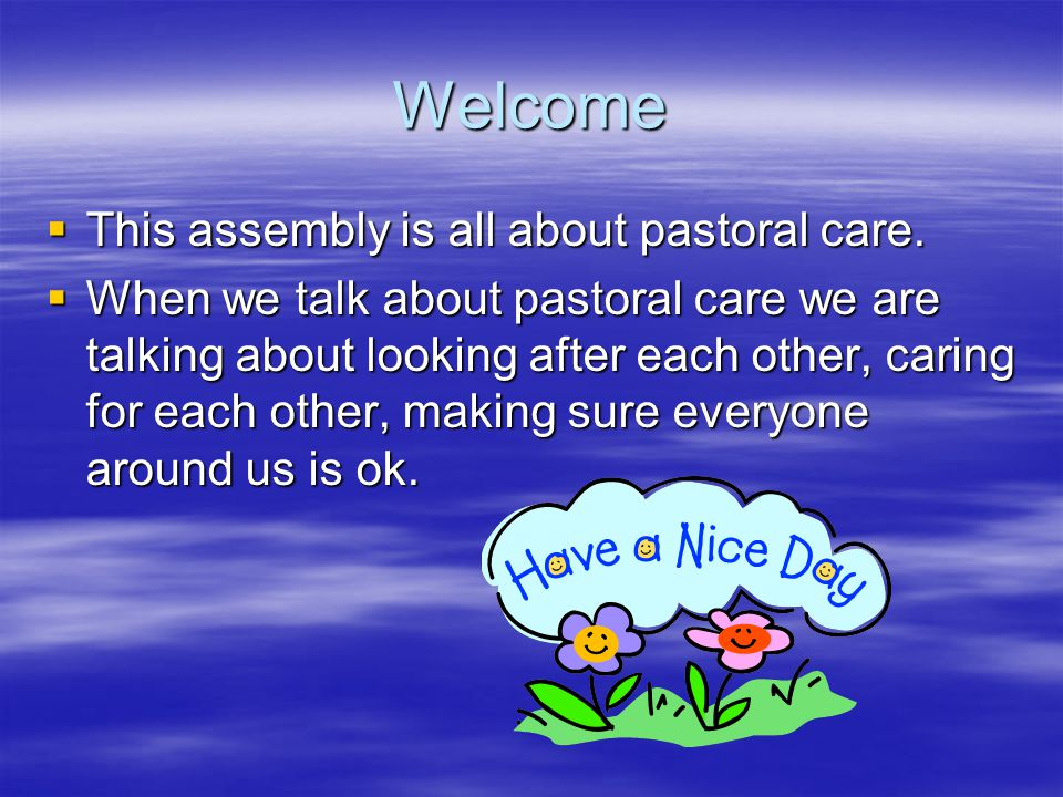 Welcome  This assembly is all about pastoral care.