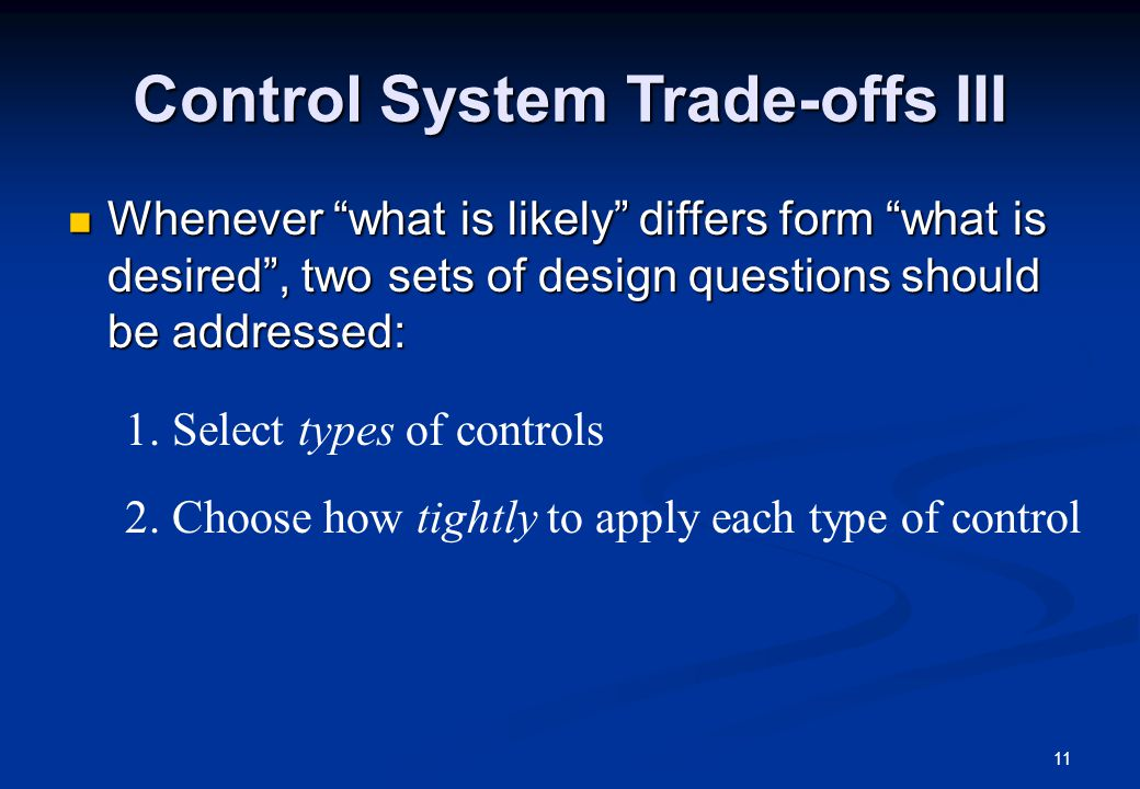 11 Control System Trade-offs III Whenever what is likely differs form what is desired , two sets of design questions should be addressed: Whenever what is likely differs form what is desired , two sets of design questions should be addressed: 1.