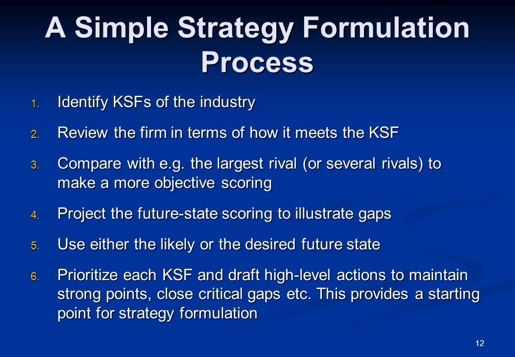 A Simple Strategy Formulation Process 1. Identify KSFs of the industry 2.