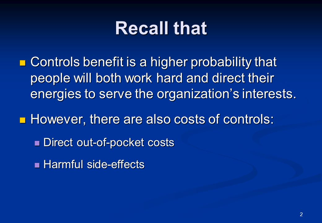 2 Recall that Controls benefit is a higher probability that people will both work hard and direct their energies to serve the organization's interests.