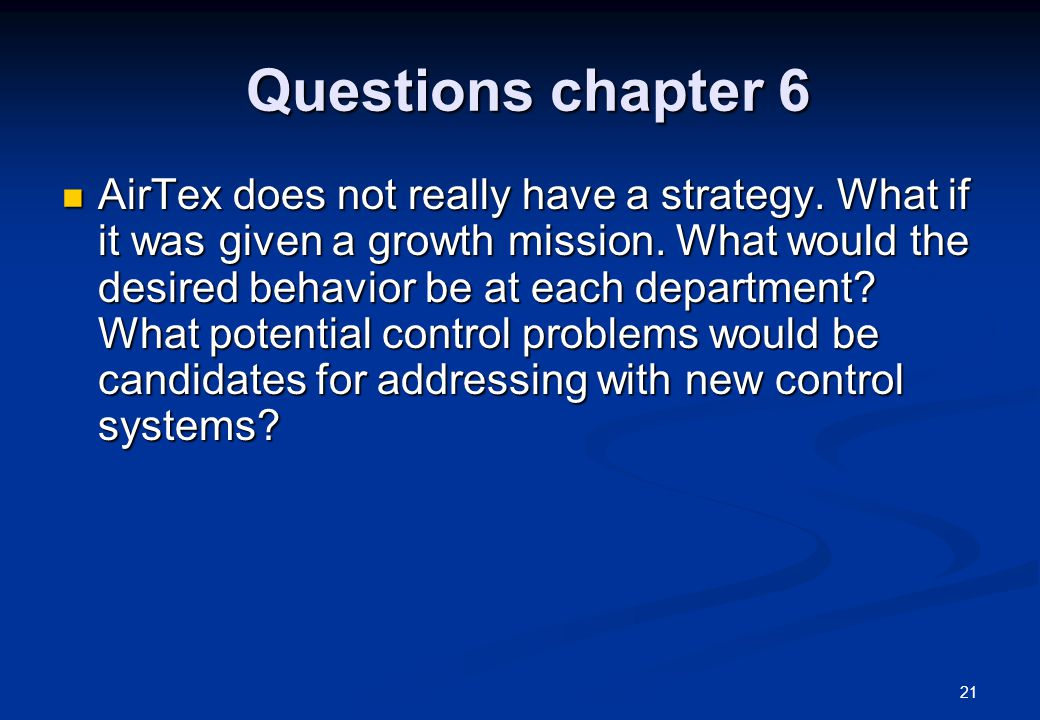 21 Questions chapter 6 Questions chapter 6 AirTex does not really have a strategy.