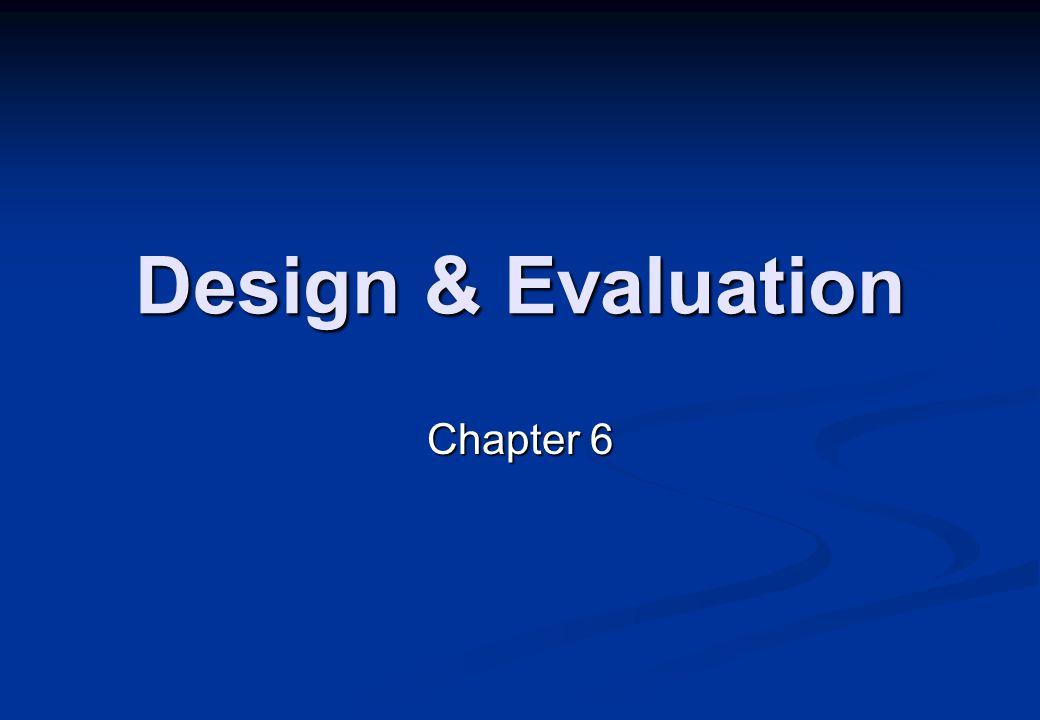 Design & Evaluation Chapter 6
