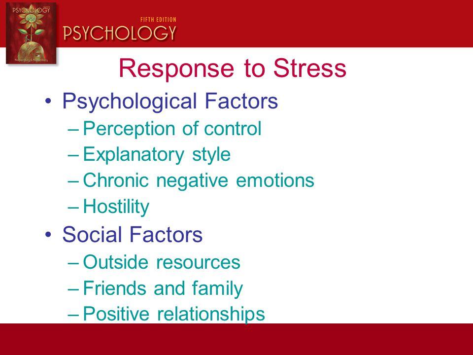 Response to Stress Psychological Factors –Perception of control –Explanatory style –Chronic negative emotions –Hostility Social Factors –Outside resou