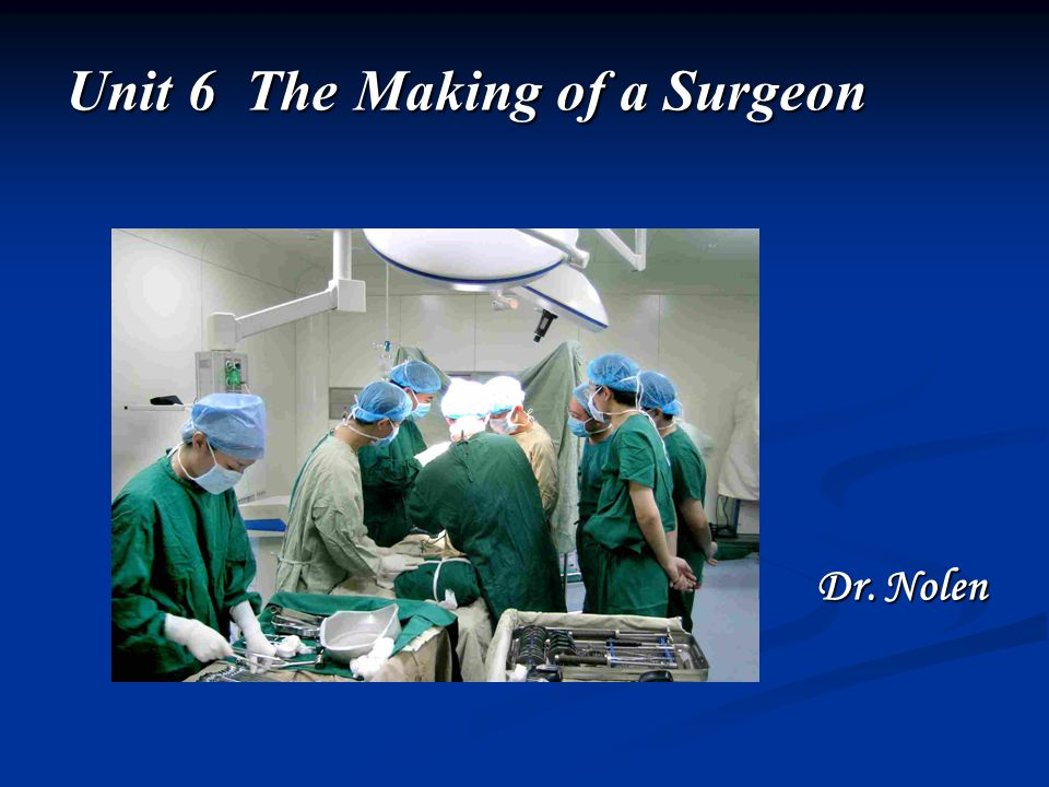 Dr. Nolen Unit 6 The Making of a Surgeon