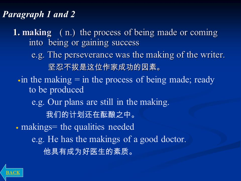 1. making ( n.) the process of being made or coming into being or gaining success e.g.