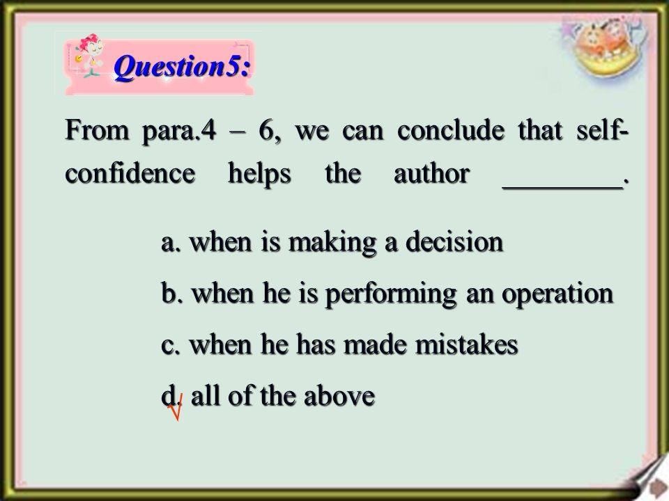 From para.4 – 6, we can conclude that self- confidence helps the author ________.
