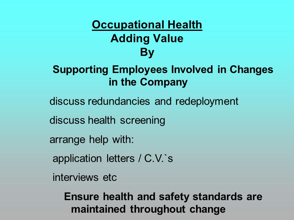 Occupational Health Adding Value By Supporting Employees Involved in Changes in the Company discuss redundancies and redeployment discuss health scree