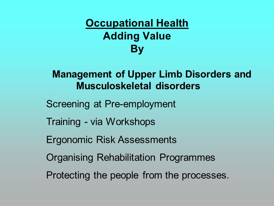 Occupational Health Adding Value By Management of Upper Limb Disorders and Musculoskeletal disorders Screening at Pre-employment Training - via Worksh