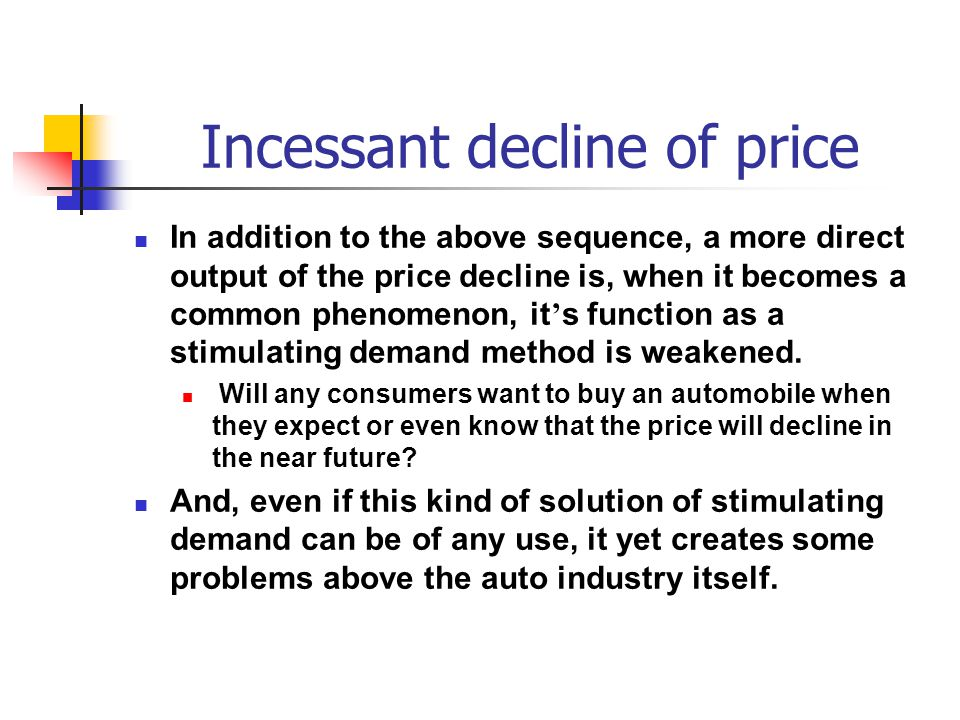 Incessant decline of price In addition to the above sequence, a more direct output of the price decline is, when it becomes a common phenomenon, it ' s function as a stimulating demand method is weakened.