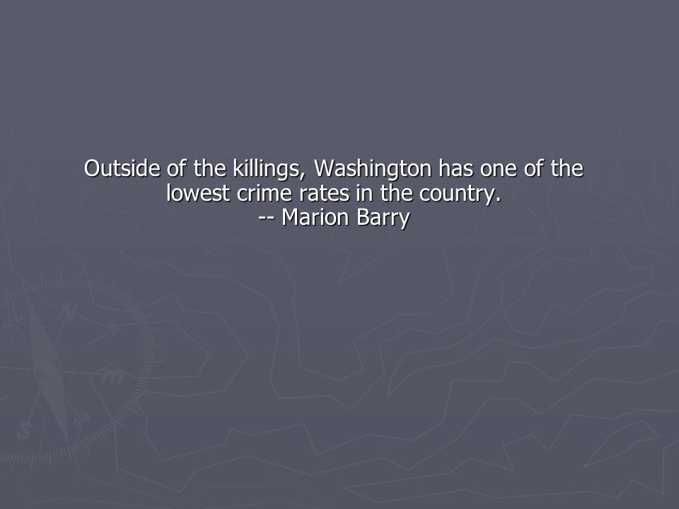 Outside of the killings, Washington has one of the lowest crime rates in the country.
