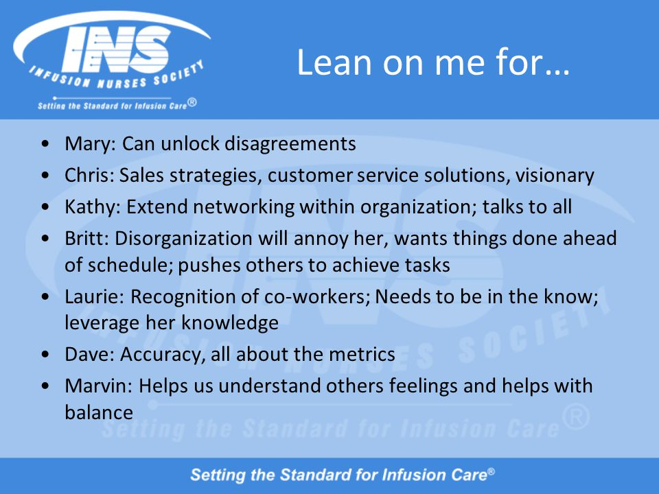 Lean on me for… Mary: Can unlock disagreements Chris: Sales strategies, customer service solutions, visionary Kathy: Extend networking within organiza