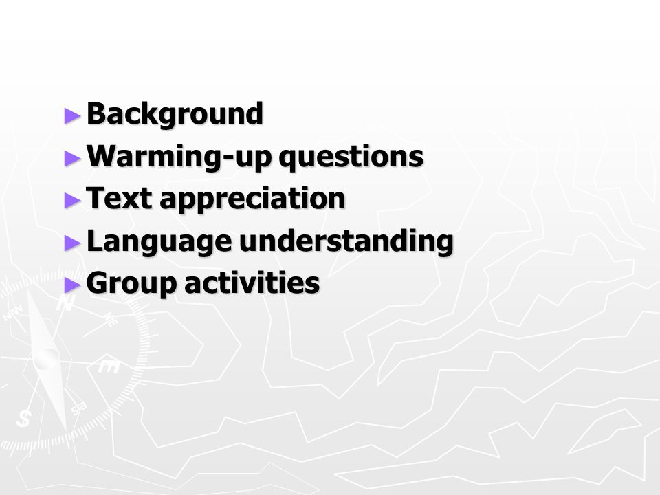 ► Background ► Warming-up questions ► Text appreciation ► Language understanding ► Group activities