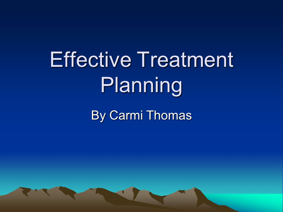 Effective Treatment Planning By Carmi Thomas