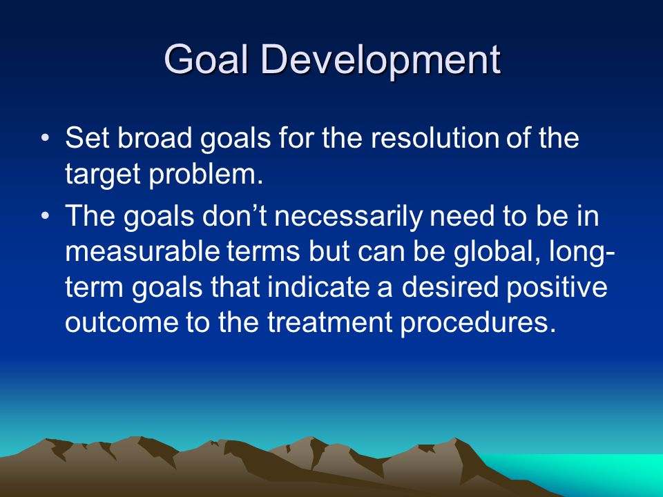 Goal Development Set broad goals for the resolution of the target problem.