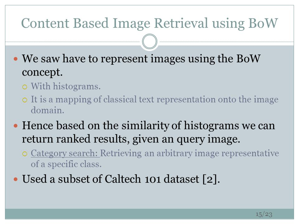 Content Based Image Retrieval using BoW We saw have to represent images using the BoW concept.