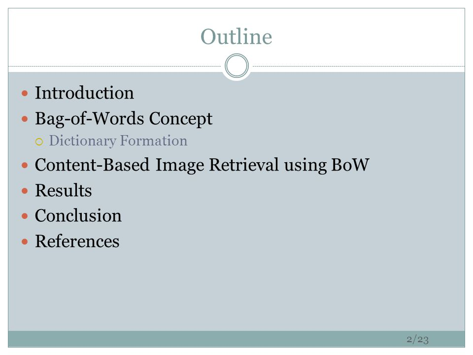 Outline Introduction Bag-of-Words Concept  Dictionary Formation Content-Based Image Retrieval using BoW Results Conclusion References 2/23