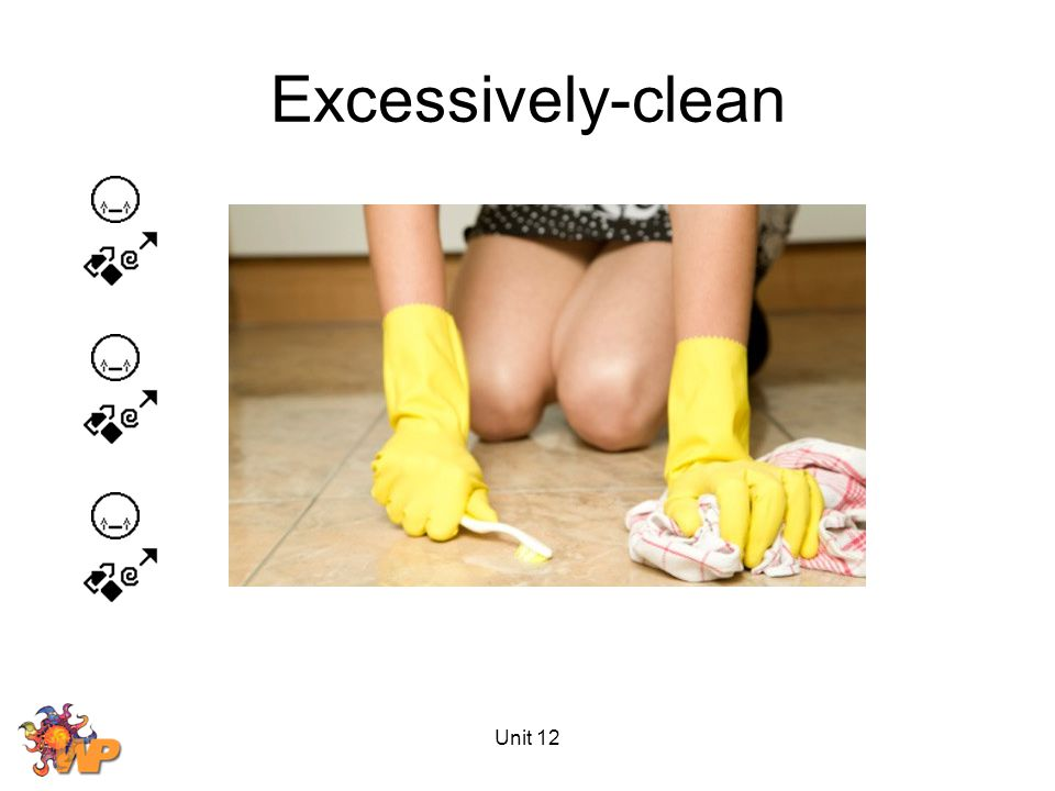 Unit 12 Excessively-clean