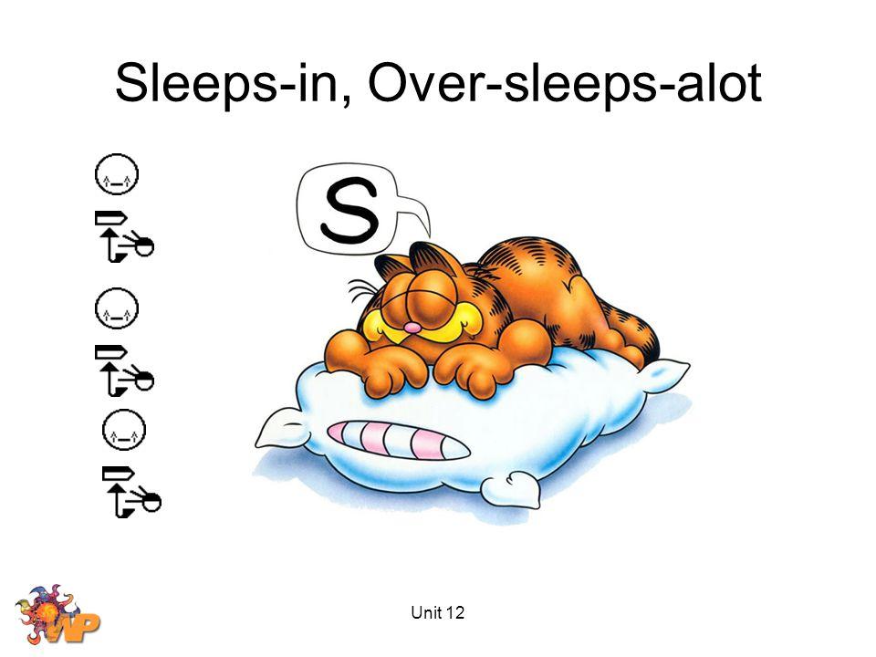 Unit 12 Sleeps-in, Over-sleeps-alot