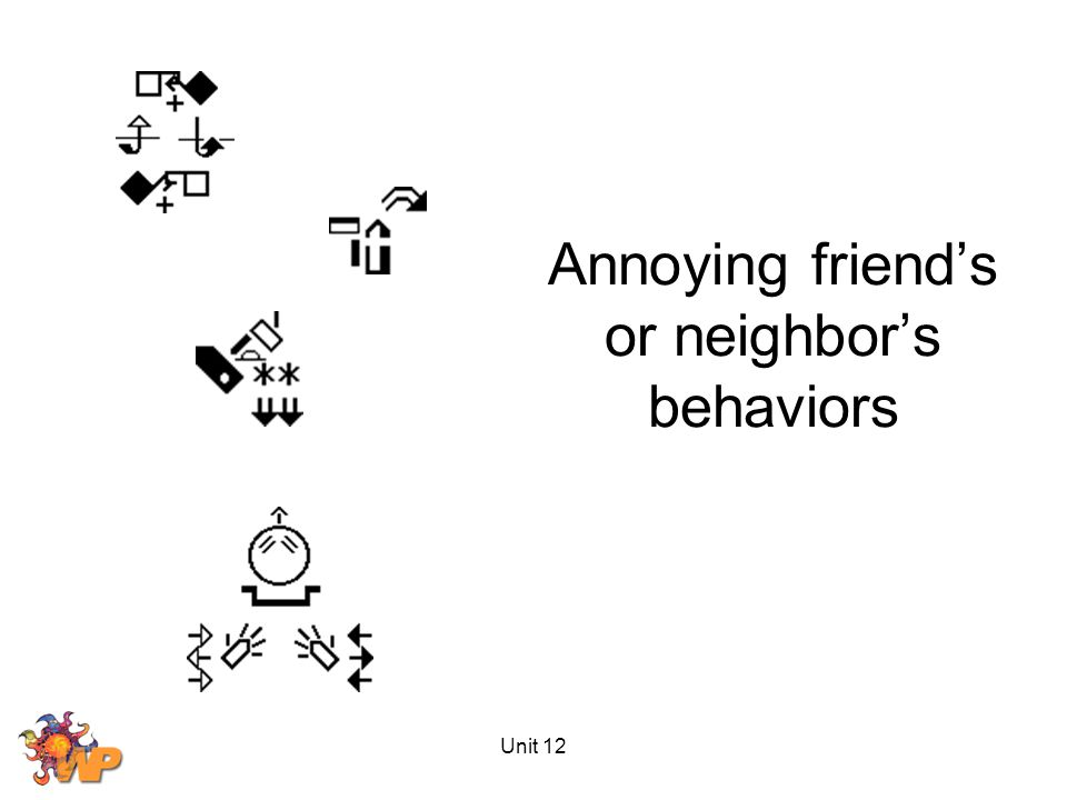 Unit 12 Annoying friend's or neighbor's behaviors