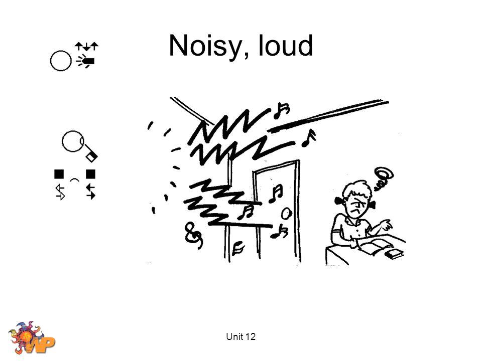 Unit 12 Noisy, loud