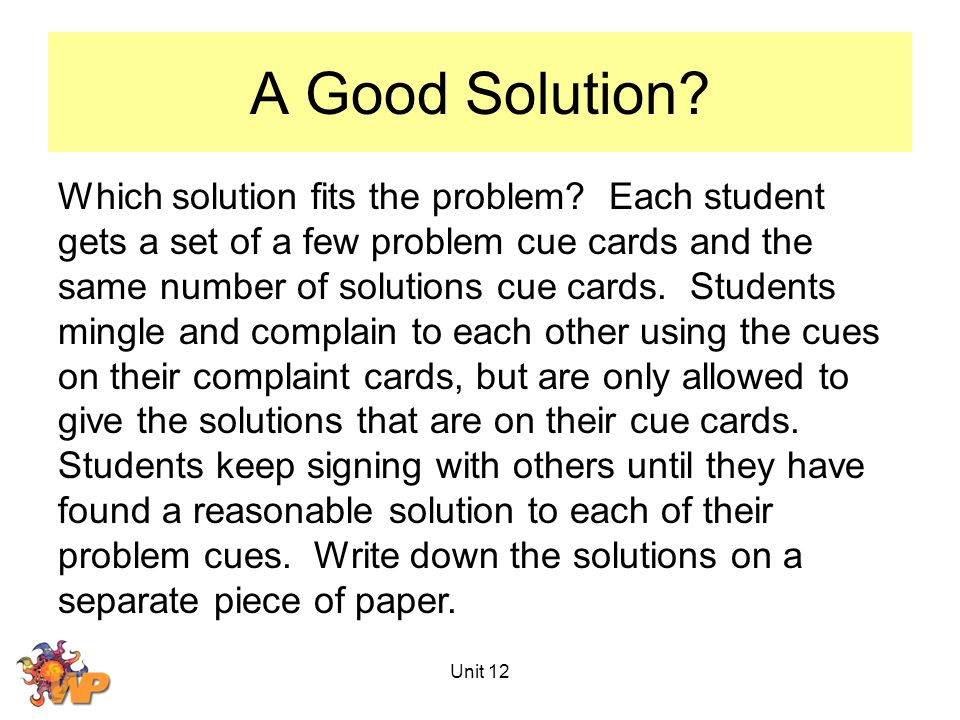 Unit 12 A Good Solution. Which solution fits the problem.
