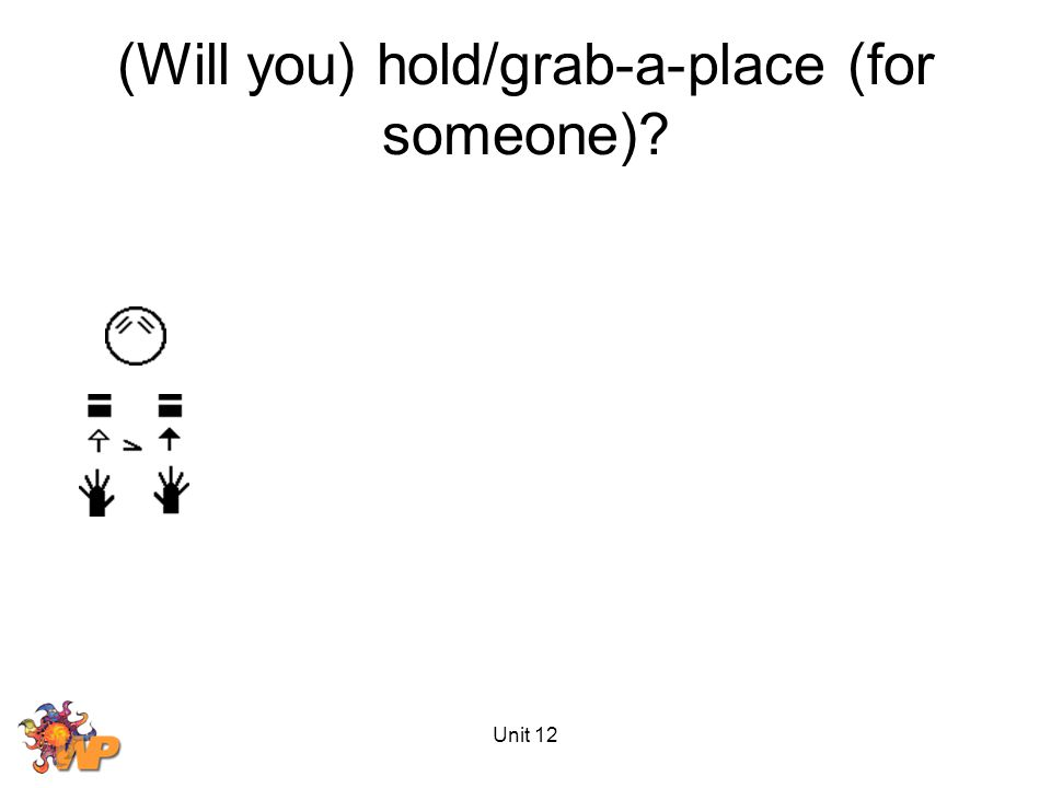 Unit 12 (Will you) hold/grab-a-place (for someone)