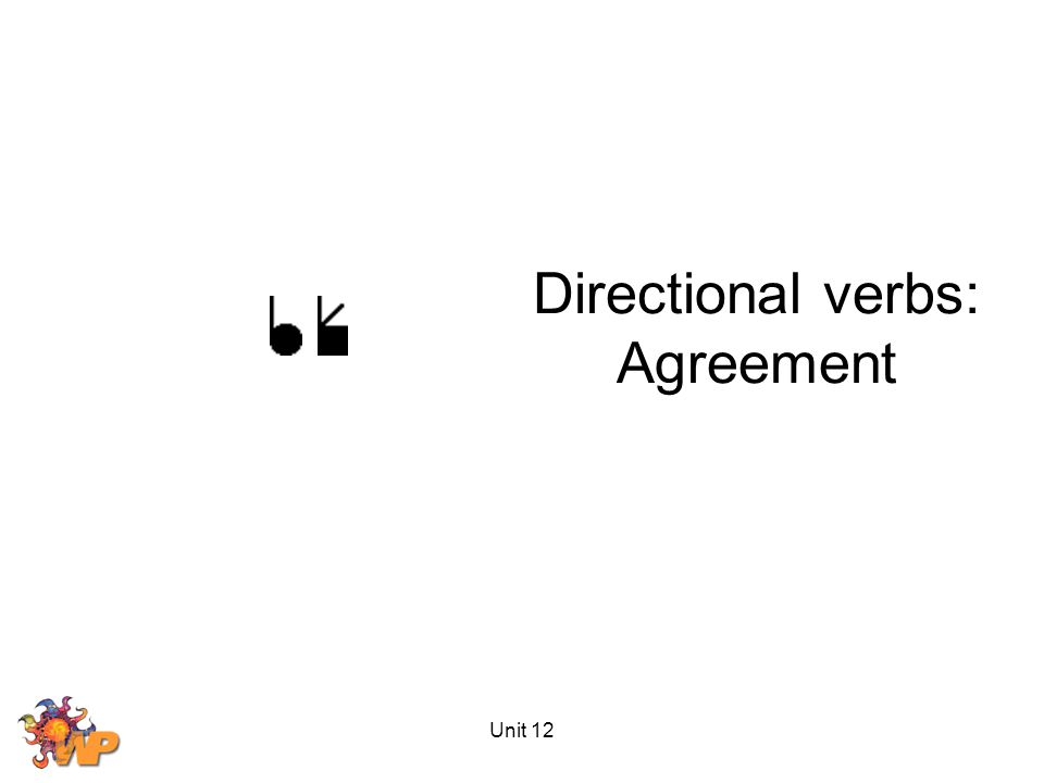 Unit 12 Directional verbs: Agreement
