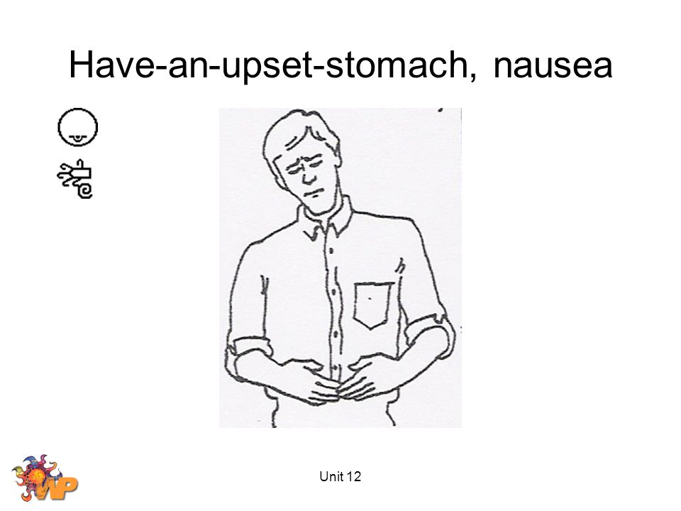 Unit 12 Have-an-upset-stomach, nausea