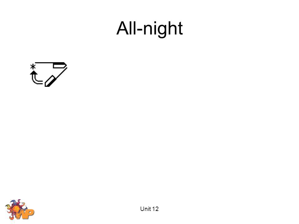 Unit 12 All-night
