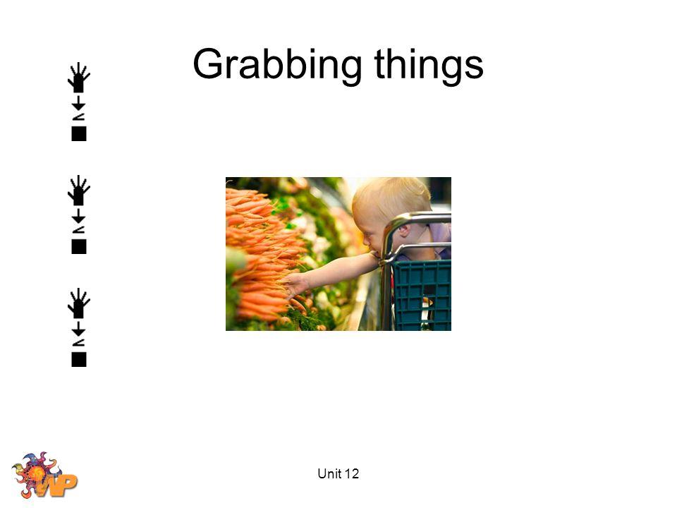 Unit 12 Grabbing things