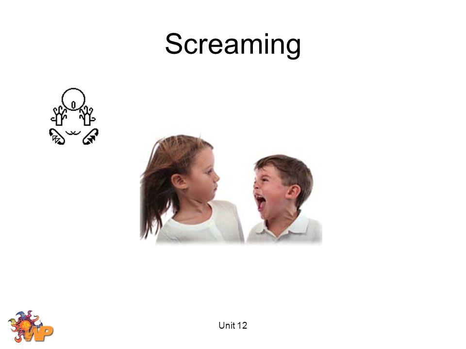 Unit 12 Screaming