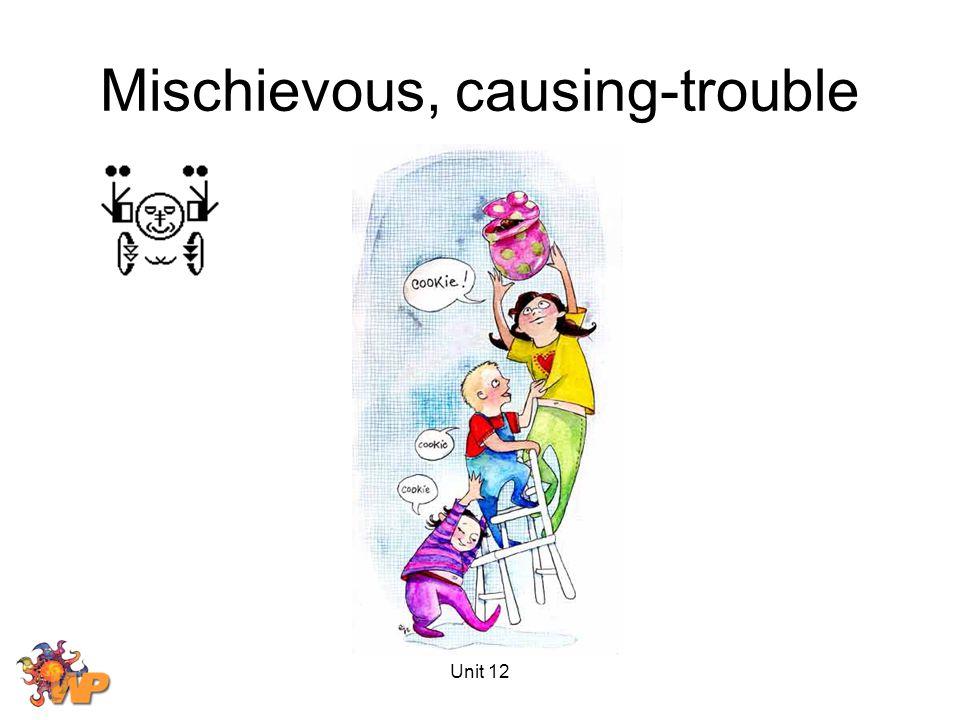 Unit 12 Mischievous, causing-trouble