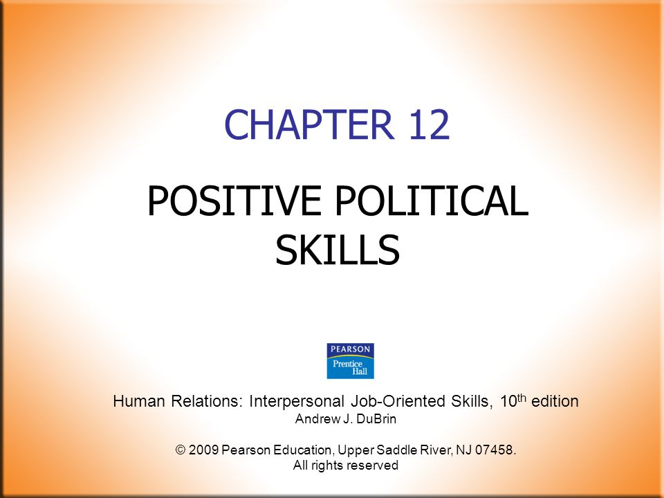 DuBrin: Human Relations: Interpersonal Job-Oriented Skills, 10 th ed© 2009 Pearson Education, Upper Saddle River, NJ 07458.