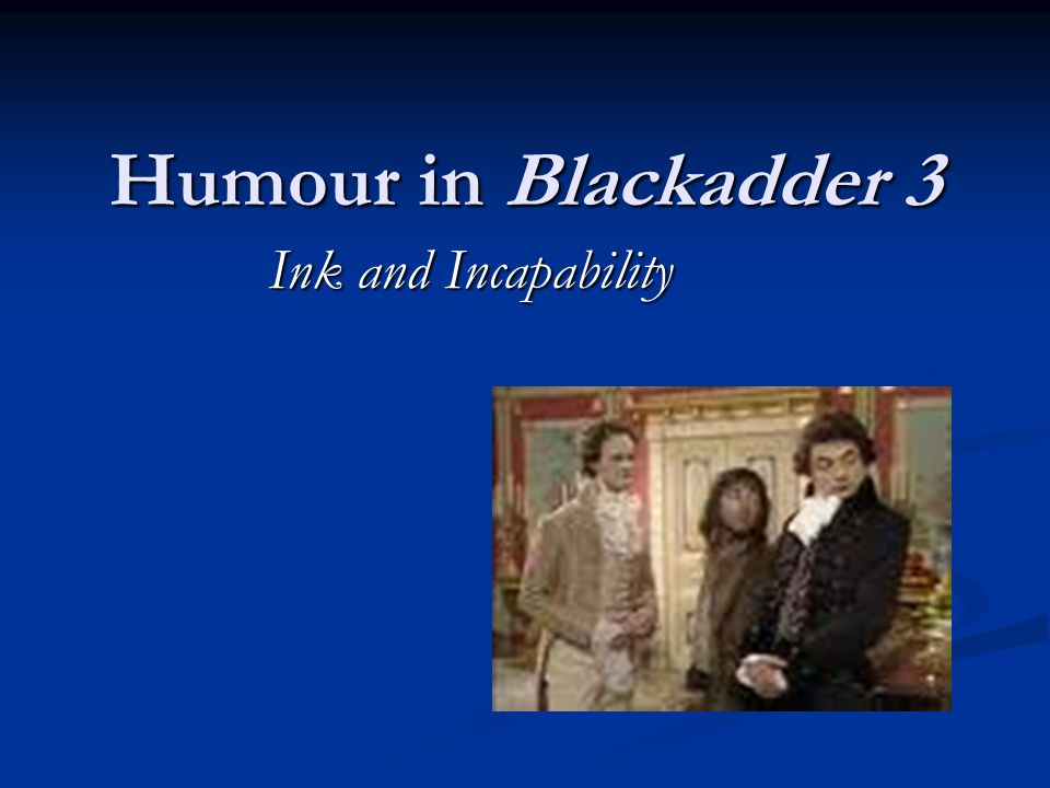 Humour in Blackadder 3 Ink and Incapability