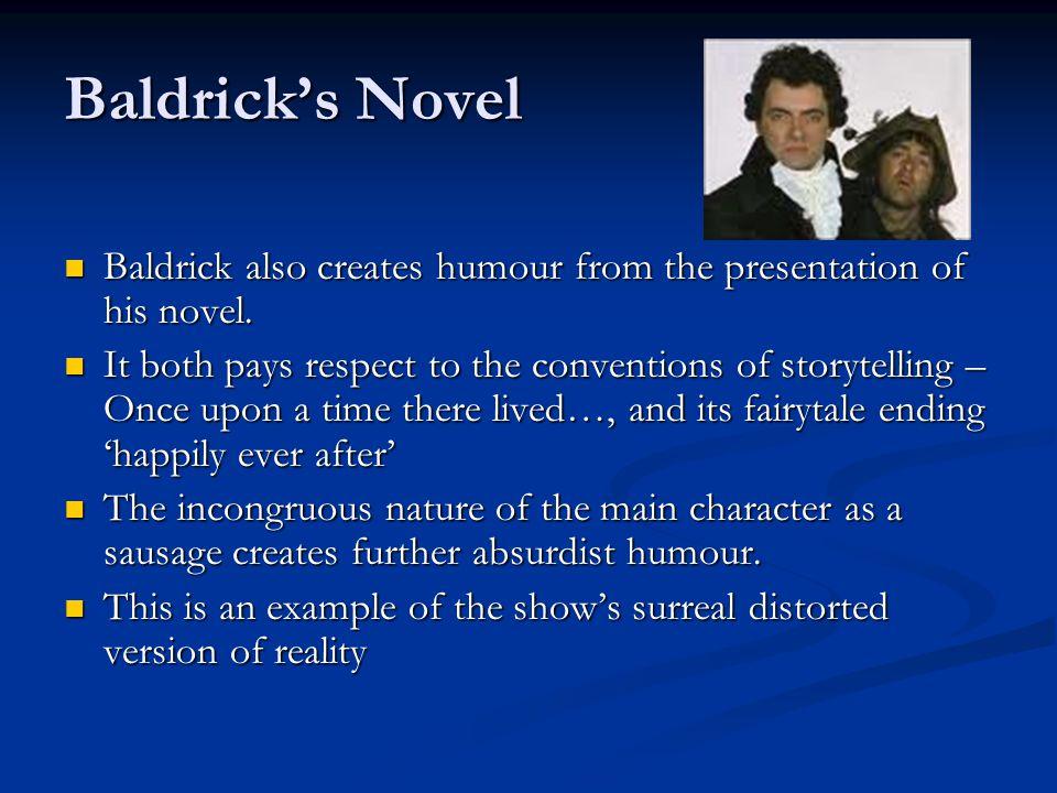 Baldrick's Novel Baldrick also creates humour from the presentation of his novel.