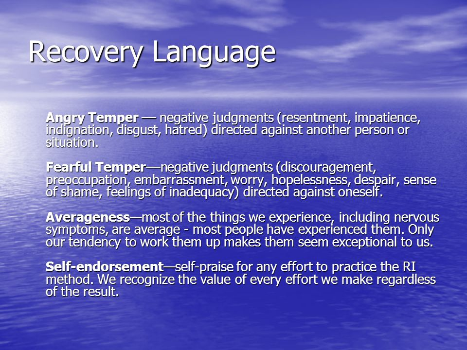 Recovery Language Angry Temper –– negative judgments (resentment, impatience, indignation, disgust, hatred) directed against another person or situati