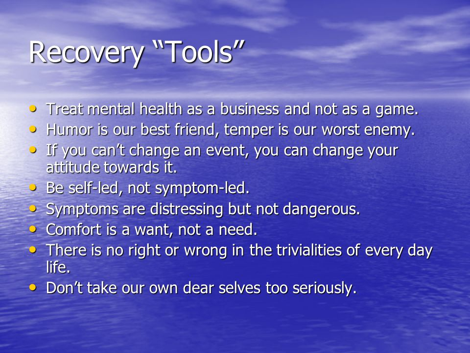 """Recovery """"Tools"""" Treat mental health as a business and not as a game. Treat mental health as a business and not as a game. Humor is our best friend, t"""