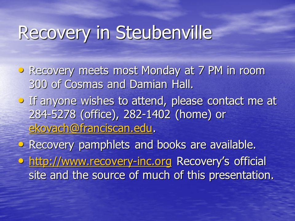 Recovery in Steubenville Recovery meets most Monday at 7 PM in room 300 of Cosmas and Damian Hall. Recovery meets most Monday at 7 PM in room 300 of C