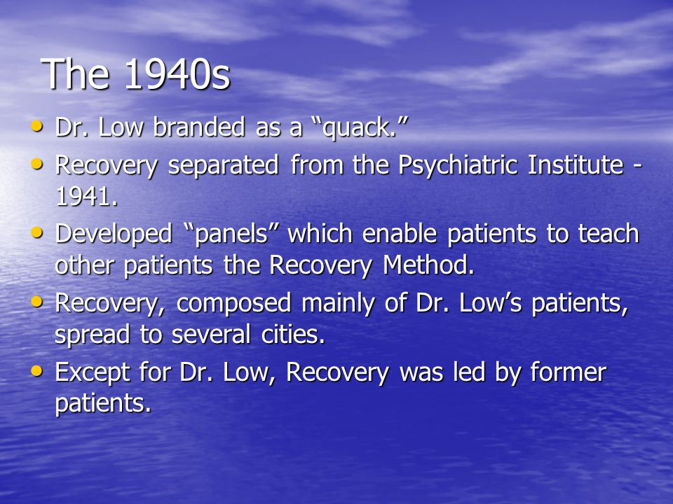 """The 1940s Dr. Low branded as a """"quack."""" Dr. Low branded as a """"quack."""" Recovery separated from the Psychiatric Institute - 1941. Recovery separated fro"""