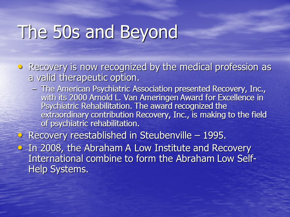 The 50s and Beyond Recovery is now recognized by the medical profession as a valid therapeutic option. Recovery is now recognized by the medical profe