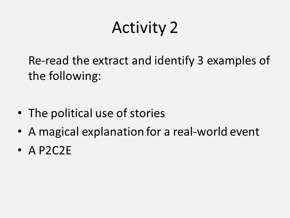Activity 2 Re-read the extract and identify 3 examples of the following: The political use of stories A magical explanation for a real-world event A P2C2E