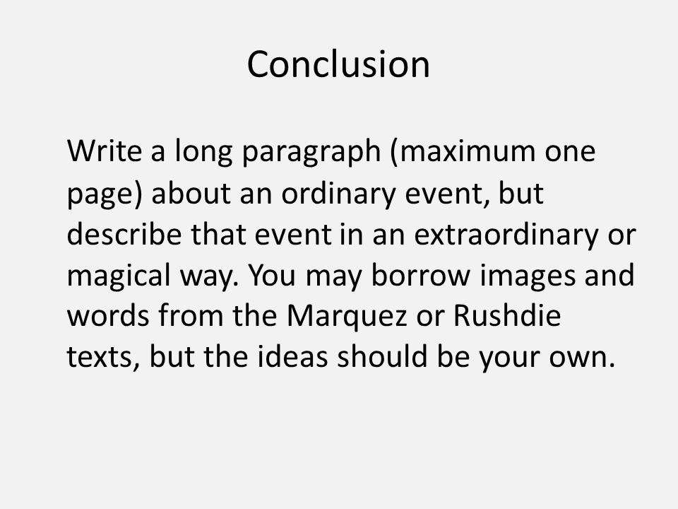 Conclusion Write a long paragraph (maximum one page) about an ordinary event, but describe that event in an extraordinary or magical way.