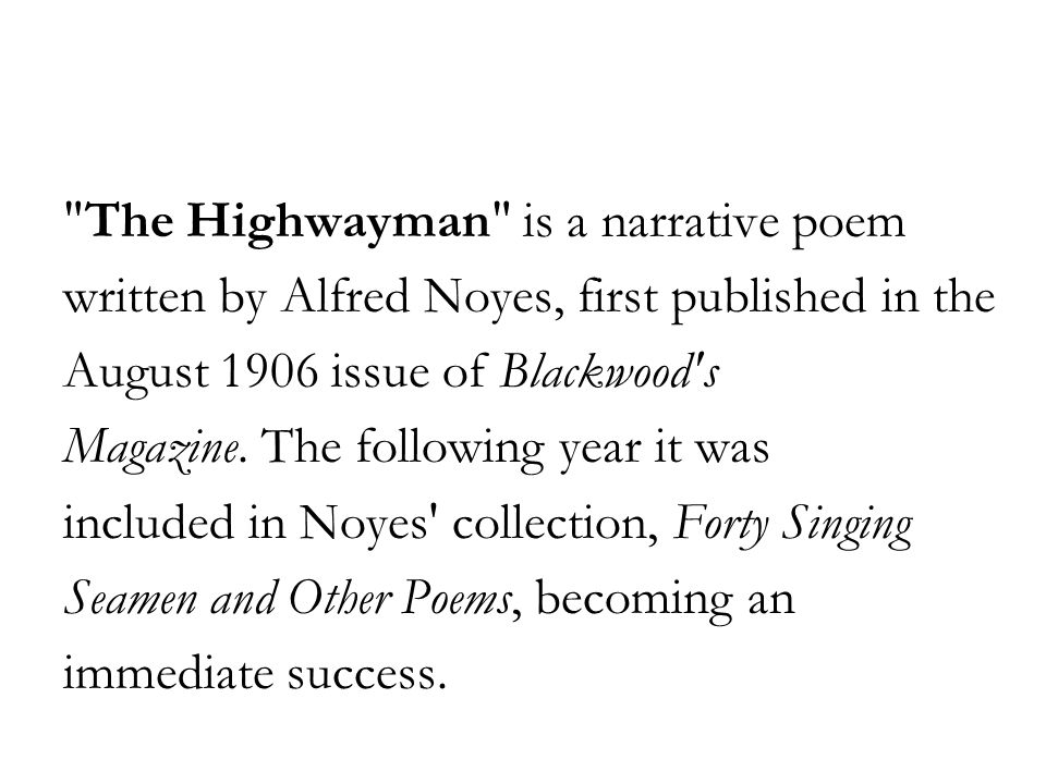 The Highwayman is a narrative poem written by Alfred Noyes, first published in the August 1906 issue of Blackwood s Magazine.
