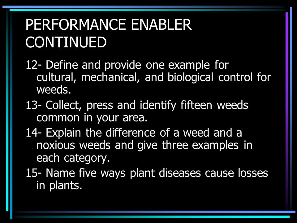 PERFORMANCE ENABLER CONTINUED 12- Define and provide one example for cultural, mechanical, and biological control for weeds.
