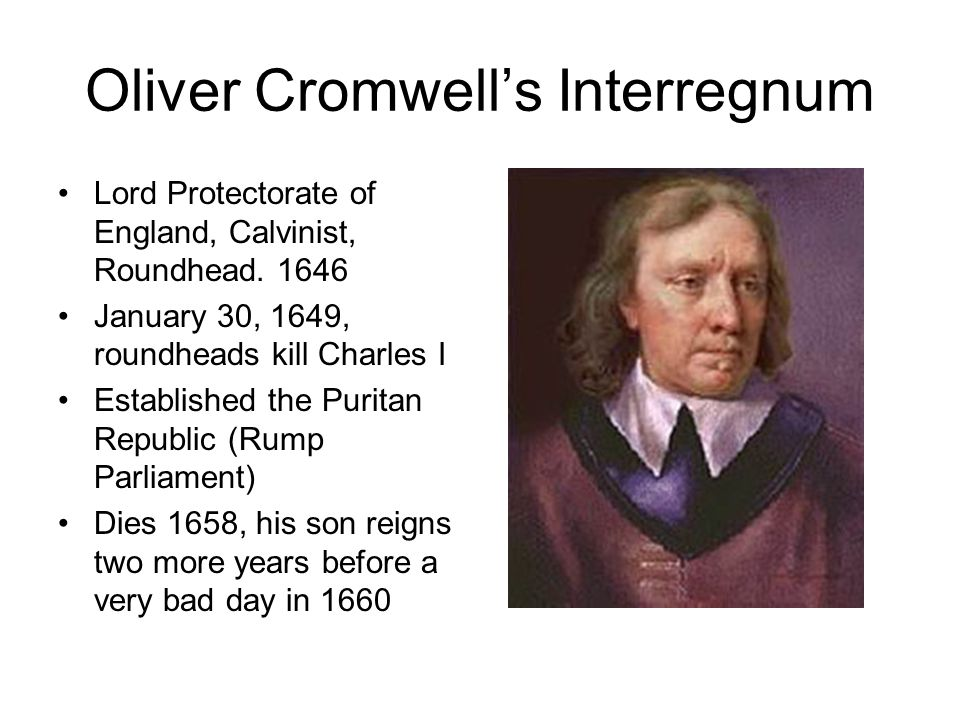 Oliver Cromwell's Interregnum Lord Protectorate of England, Calvinist, Roundhead.