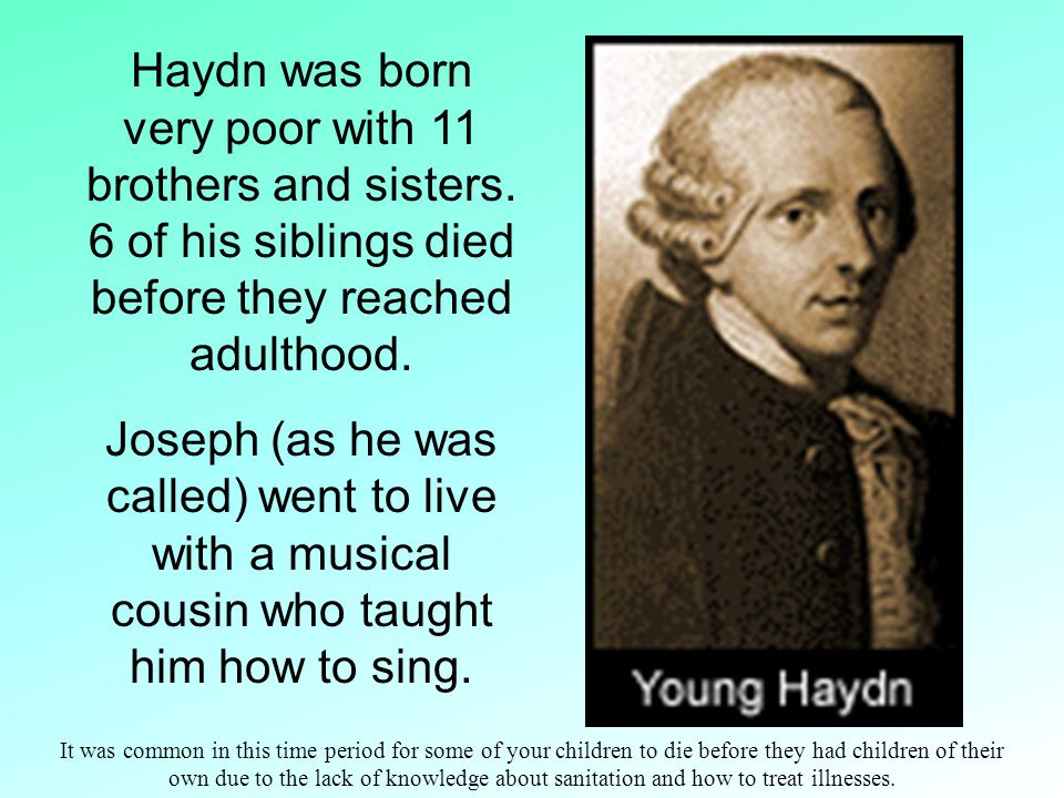 Haydn had neither the flashy individuality of Mozart or the romantic passion of Beethoven. He was more of a middle management type. Many of the compos