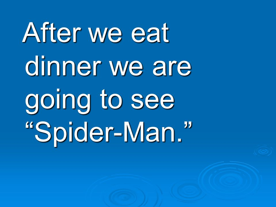 After we eat dinner we are going to see Spider-Man. After we eat dinner we are going to see Spider-Man.